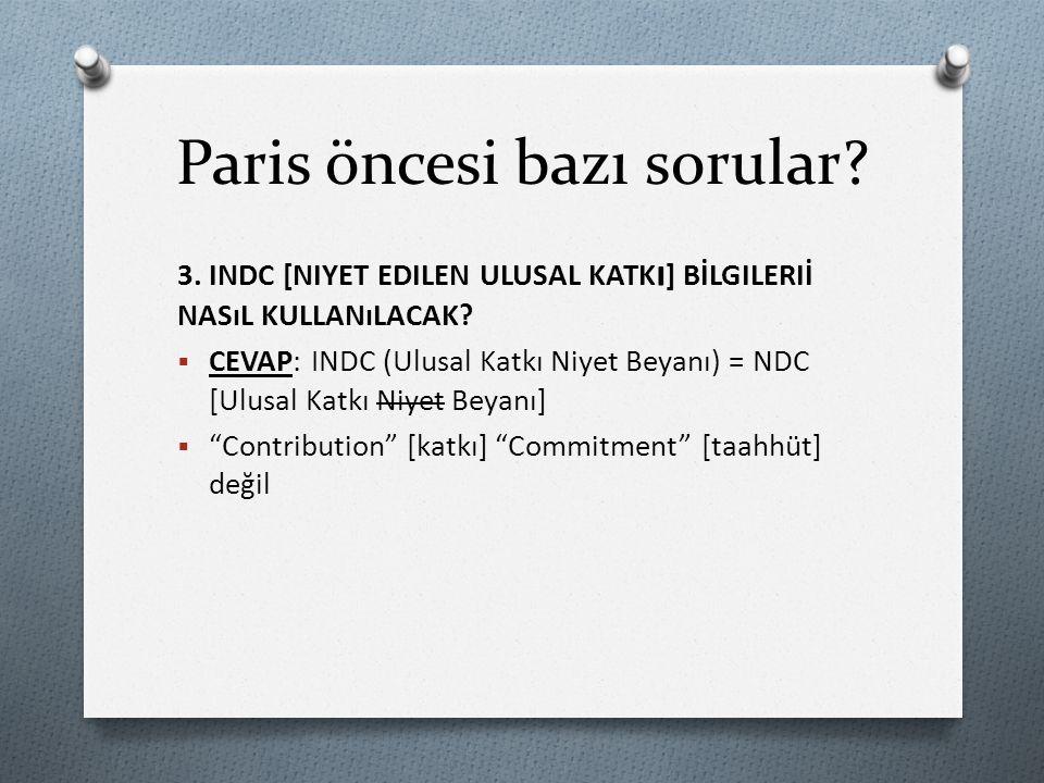 Paris öncesi bazı sorular. 3. INDC [NIYET EDILEN ULUSAL KATK ı ] BİLGILERIİ NASıL KULLANıLACAK.
