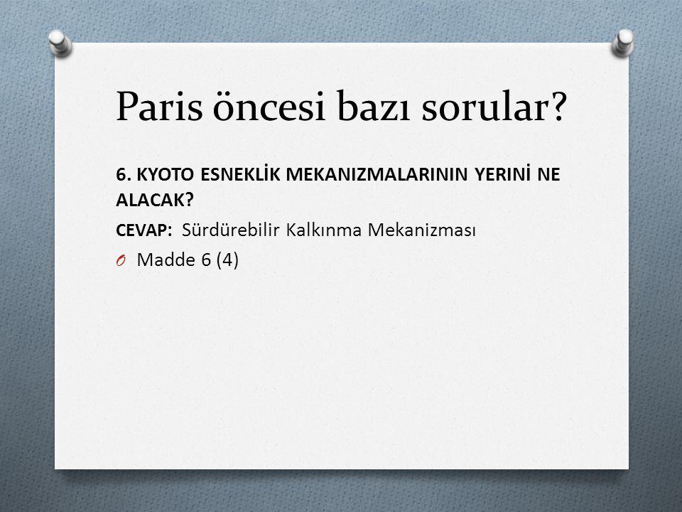 Paris öncesi bazı sorular. 6. KYOTO ESNEKLİK MEKANIZMALARININ YERINİ NE ALACAK.