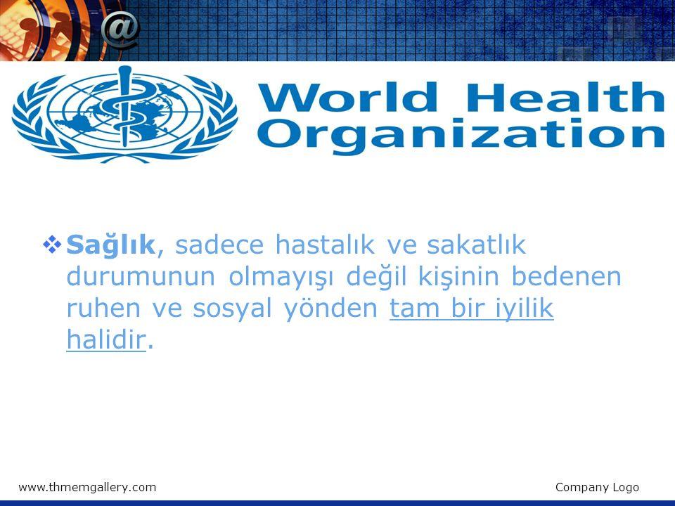 www.thmemgallery.comCompany Logo  Sağlık, sadece hastalık ve sakatlık durumunun olmayışı değil kişinin bedenen ruhen ve sosyal yönden tam bir iyilik halidir.