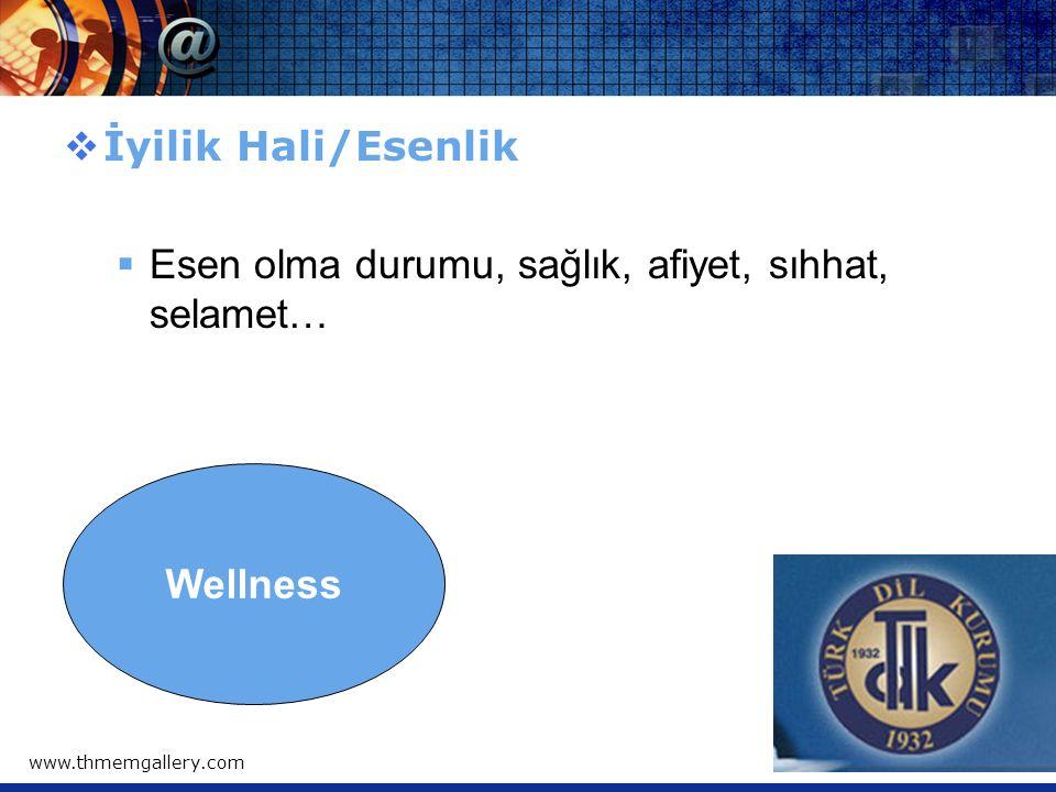 www.thmemgallery.comCompany Logo  İyilik Hali/Esenlik  Esen olma durumu, sağlık, afiyet, sıhhat, selamet… Wellness