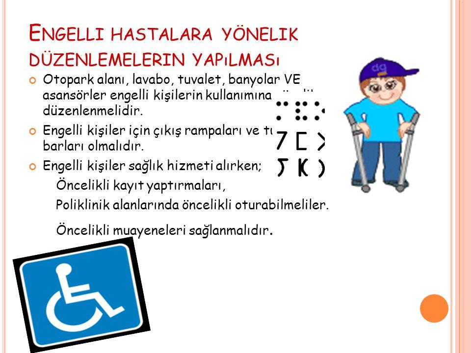 E NGELLI HASTALARA YÖNELIK DÜZENLEMELERIN YAPıLMASı Otopark alanı, lavabo, tuvalet, banyolar VE asansörler engelli kişilerin kullanımına yönelik düzenlenmelidir.
