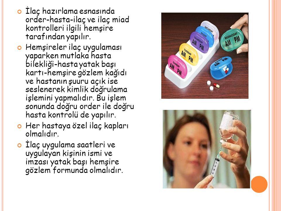İlaç hazırlama esnasında order-hasta-ilaç ve ilaç miad kontrolleri ilgili hemşire tarafından yapılır.
