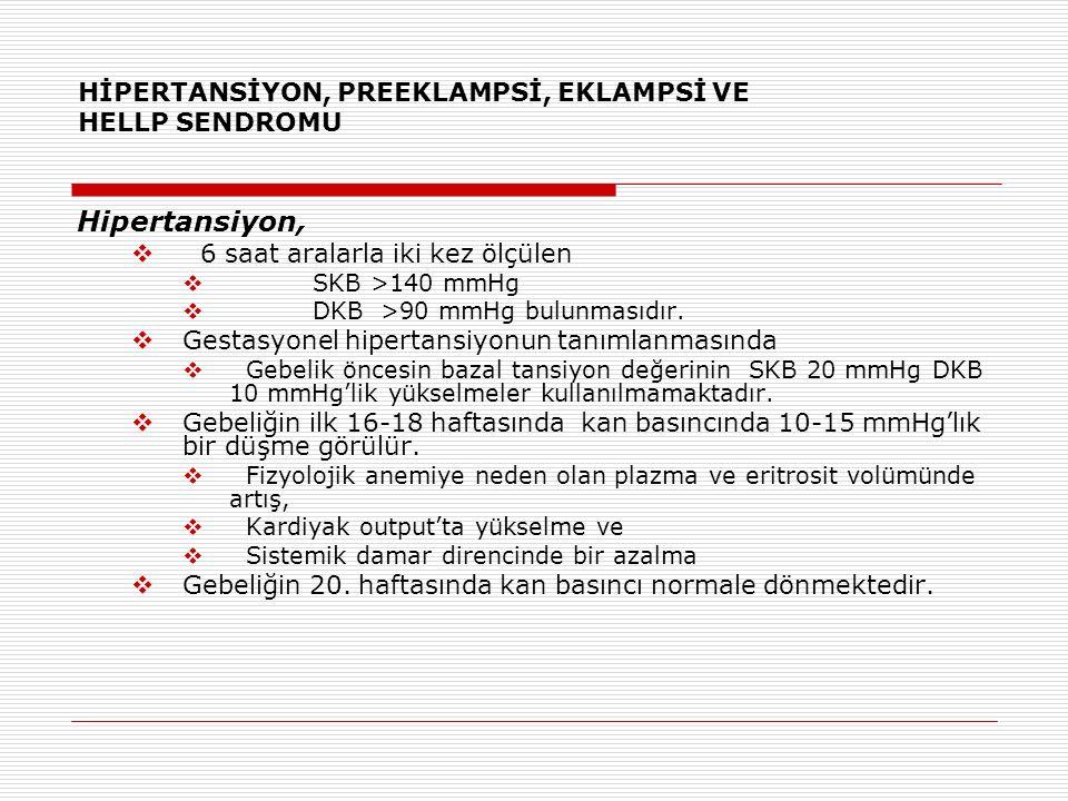 HİPERTANSİYON, PREEKLAMPSİ, EKLAMPSİ VE HELLP SENDROMU Hipertansiyon,  6 saat aralarla iki kez ölçülen  SKB >140 mmHg  DKB >90 mmHg bulunmasıdır.