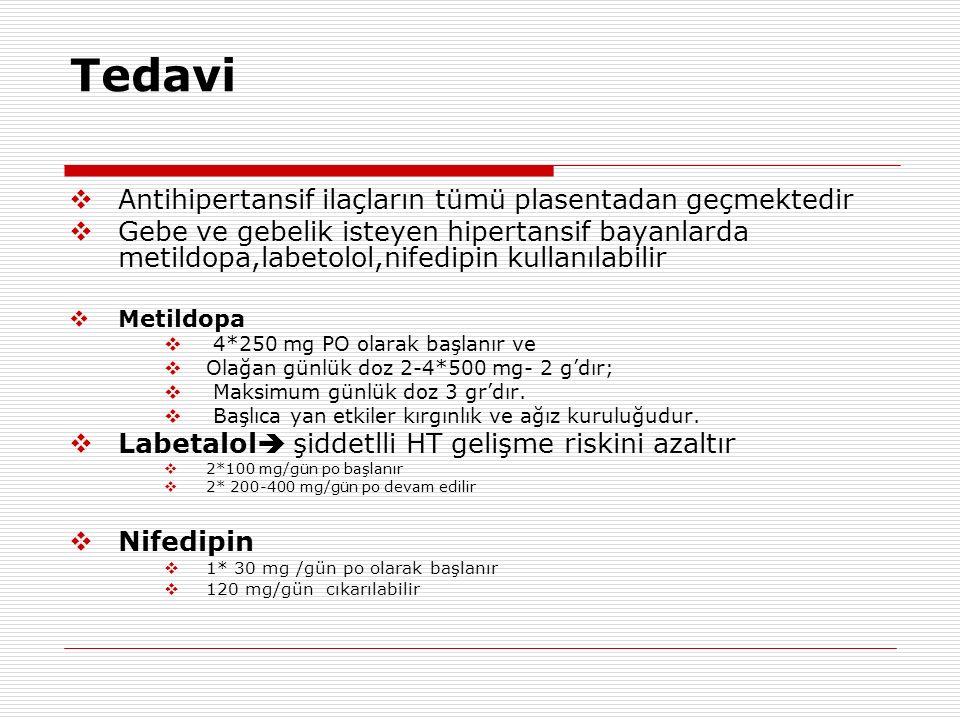 Tedavi  Antihipertansif ilaçların tümü plasentadan geçmektedir  Gebe ve gebelik isteyen hipertansif bayanlarda metildopa,labetolol,nifedipin kullanılabilir  Metildopa  4*250 mg PO olarak başlanır ve  Olağan günlük doz 2-4*500 mg- 2 g'dır;  Maksimum günlük doz 3 gr'dır.