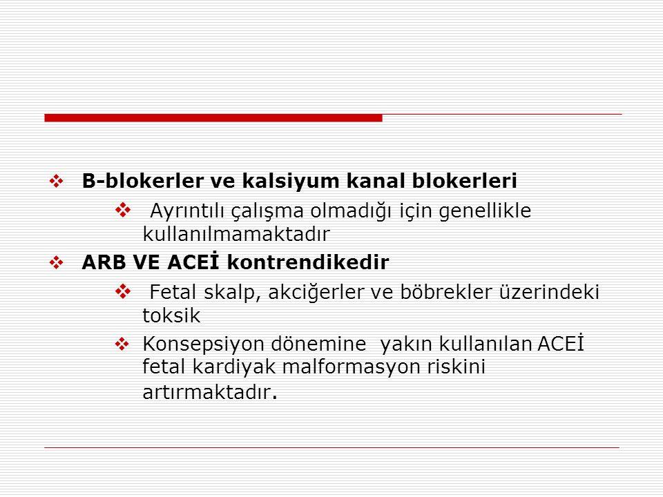  B-blokerler ve kalsiyum kanal blokerleri  Ayrıntılı çalışma olmadığı için genellikle kullanılmamaktadır  ARB VE ACEİ kontrendikedir  Fetal skalp, akciğerler ve böbrekler üzerindeki toksik  Konsepsiyon dönemine yakın kullanılan ACEİ fetal kardiyak malformasyon riskini artırmaktadır.