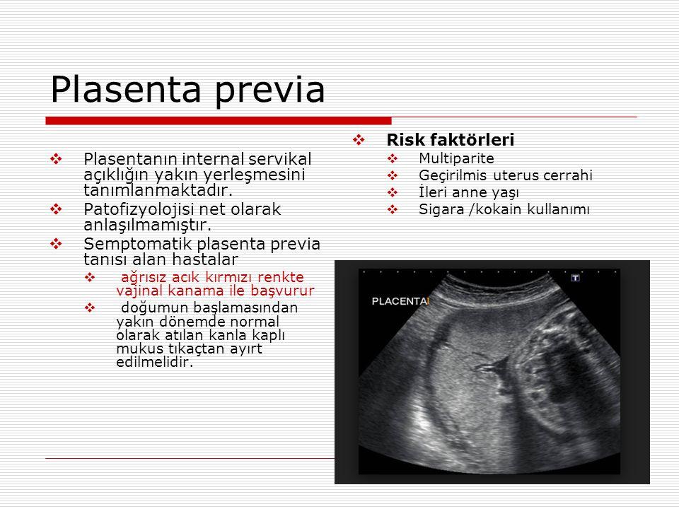 Plasenta previa  Plasentanın internal servikal açıklığın yakın yerleşmesini tanımlanmaktadır.