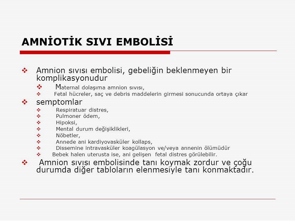 AMNİOTİK SIVI EMBOLİSİ  Amnion sıvısı embolisi, gebeliğin beklenmeyen bir komplikasyonudur  M aternal dolaşıma amnion sıvısı,  Fetal hücreler, saç