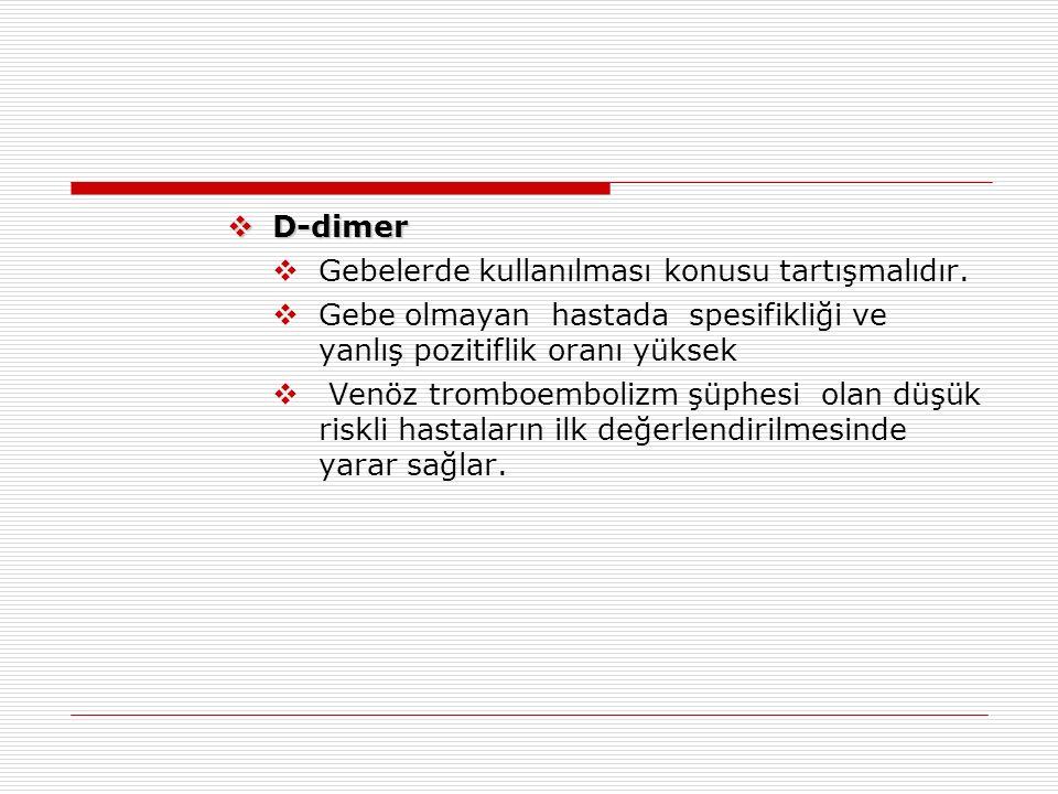  D-dimer  Gebelerde kullanılması konusu tartışmalıdır.