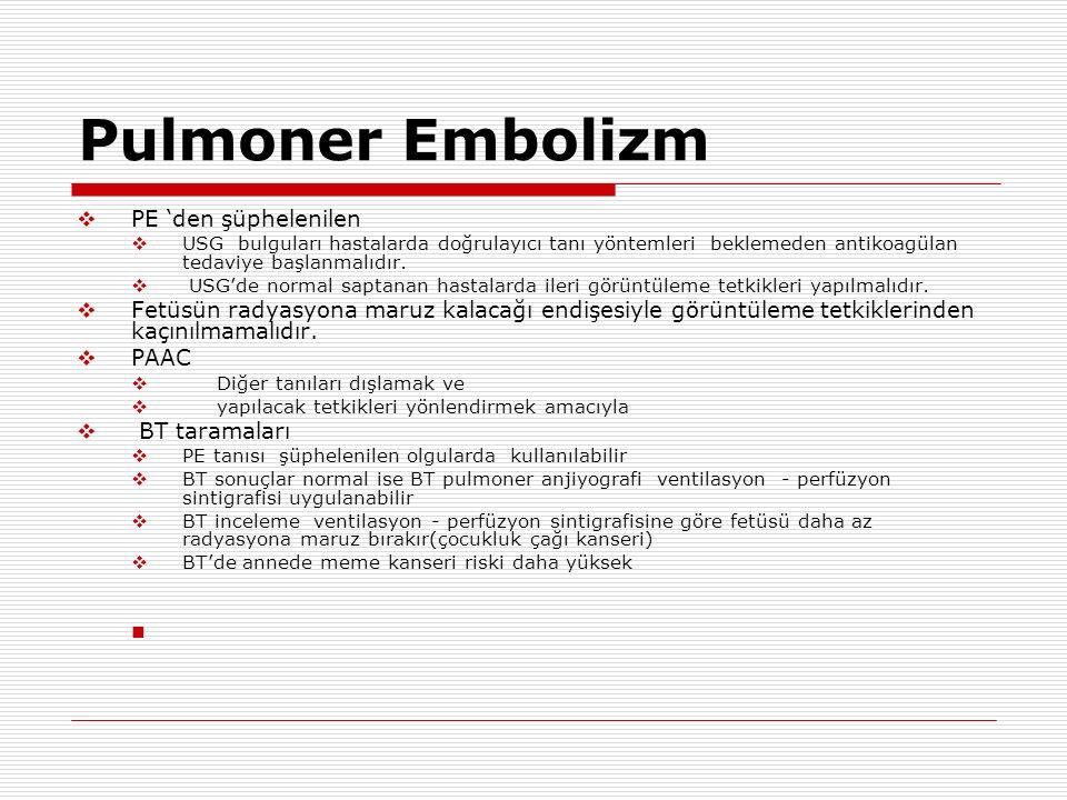 Pulmoner Embolizm  PE 'den şüphelenilen  USG bulguları hastalarda doğrulayıcı tanı yöntemleri beklemeden antikoagülan tedaviye başlanmalıdır.  USG'