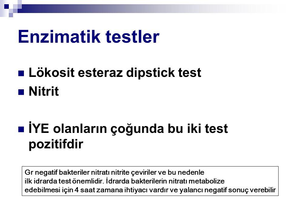 Enzimatik testler Lökosit esteraz dipstick test Nitrit İYE olanların çoğunda bu iki test pozitifdir Gr negatif bakteriler nitratı nitrite çeviriler ve bu nedenle ilk idrarda test önemlidir.