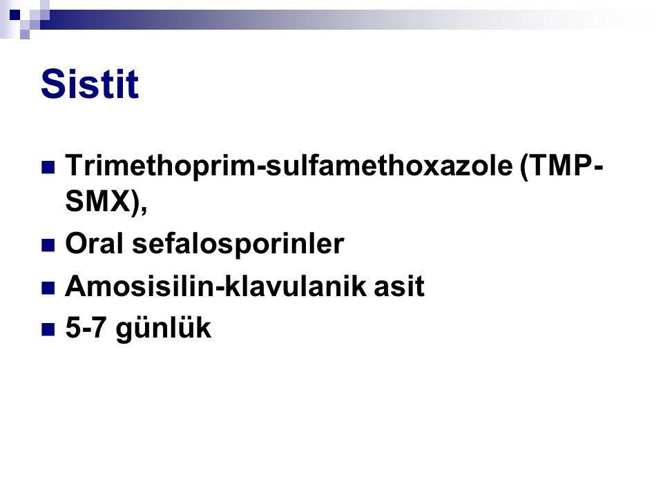 Sistit Trimethoprim-sulfamethoxazole (TMP- SMX), Oral sefalosporinler Amosisilin-klavulanik asit 5-7 günlük