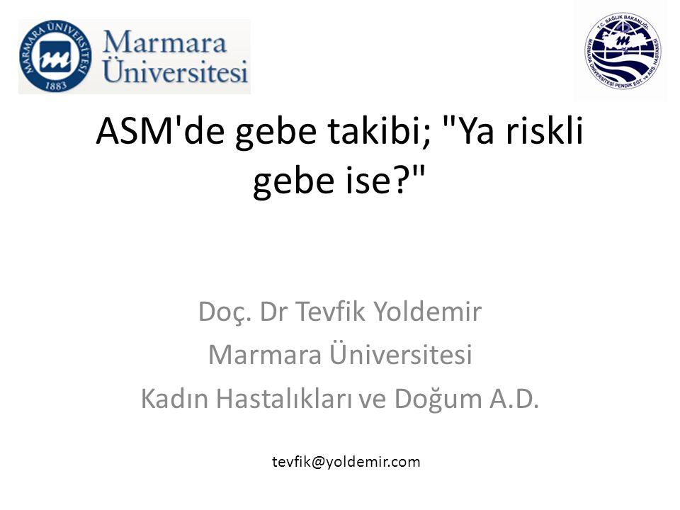ASM de gebe takibi; Ya riskli gebe ise Doç.