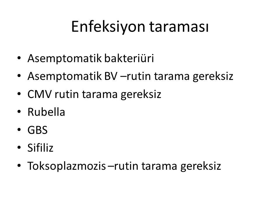 Enfeksiyon taraması Asemptomatik bakteriüri Asemptomatik BV –rutin tarama gereksiz CMV rutin tarama gereksiz Rubella GBS Sifiliz Toksoplazmozis –rutin tarama gereksiz