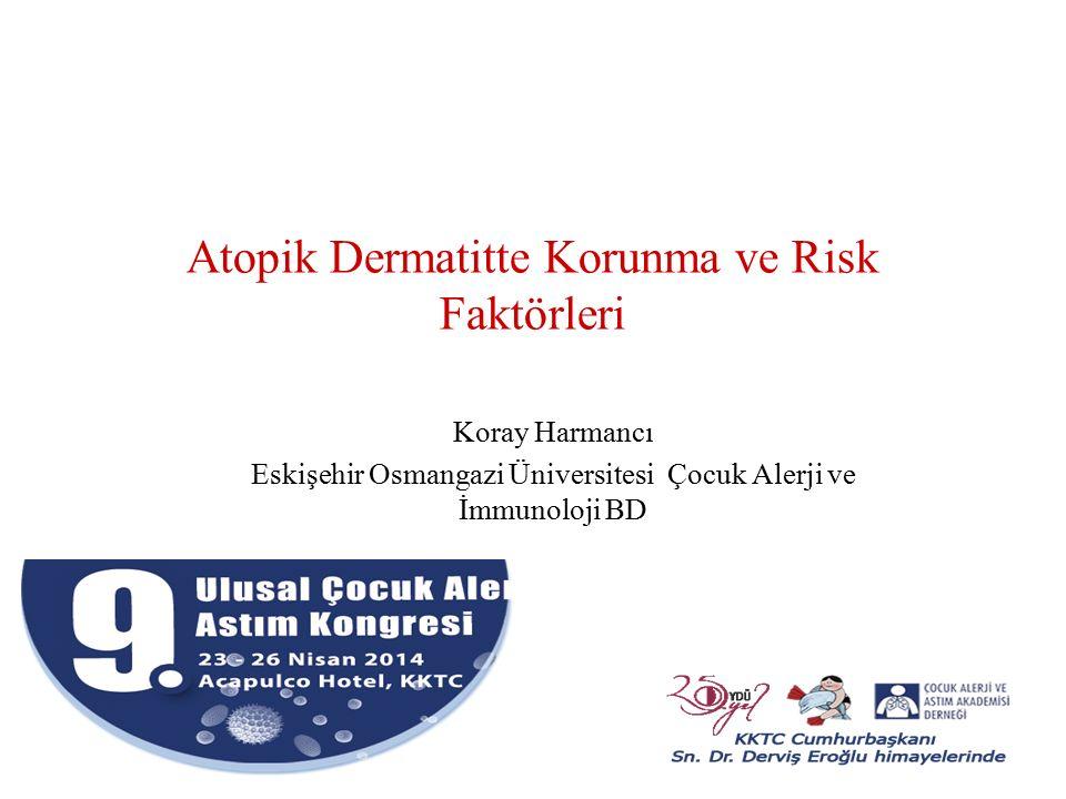 Atopik Dermatitte Korunma ve Risk Faktörleri Koray Harmancı Eskişehir Osmangazi Üniversitesi Çocuk Alerji ve İmmunoloji BD