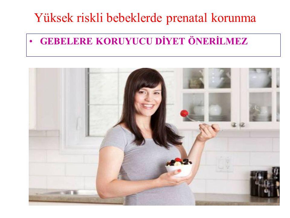 Yüksek riskli bebeklerde prenatal korunma GEBELERE KORUYUCU DİYET ÖNERİLMEZ