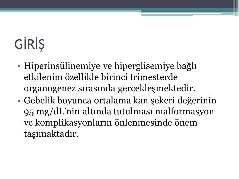 Hiperinsülinemiye ve hiperglisemiye bağlı etkilenim özellikle birinci trimesterde organogenez sırasında gerçekleşmektedir.
