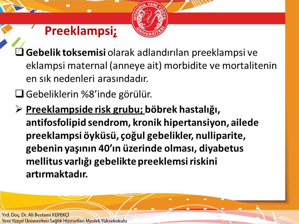 Preeklampsi;  Gebelik toksemisi olarak adlandırılan preeklampsi ve eklampsi maternal (anneye ait) morbidite ve mortalitenin en sık nedenleri arasında