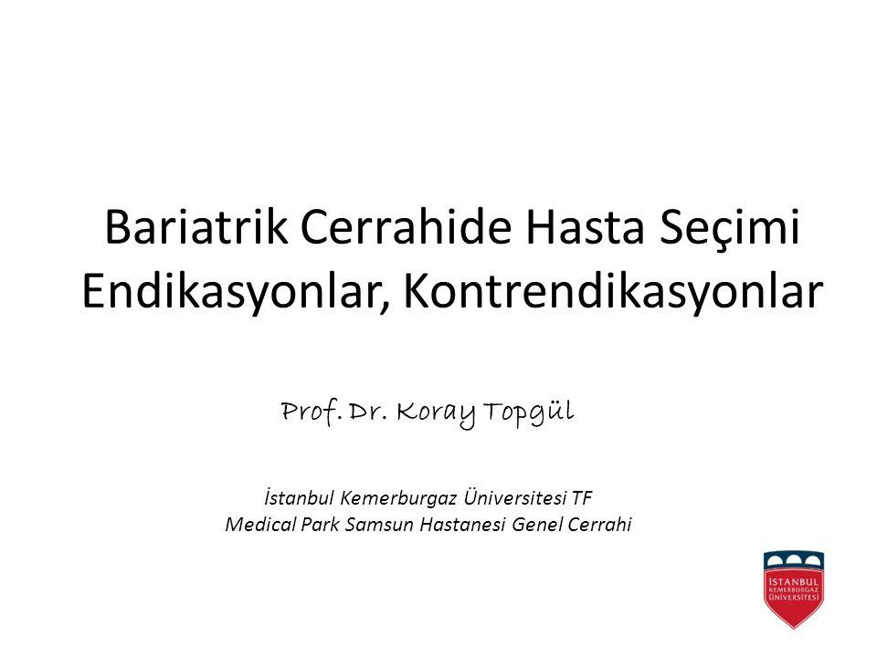 Bariatrik Cerrahide Hasta Seçimi Endikasyonlar, Kontrendikasyonlar Prof. Dr. Koray Topgül İstanbul Kemerburgaz Üniversitesi TF Medical Park Samsun Has