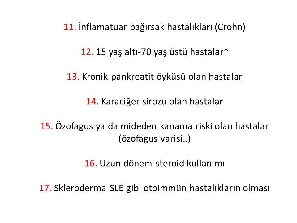 11. İnflamatuar bağırsak hastalıkları (Crohn) 12. 15 yaş altı-70 yaş üstü hastalar* 13. Kronik pankreatit öyküsü olan hastalar 14. Karaciğer sirozu ol