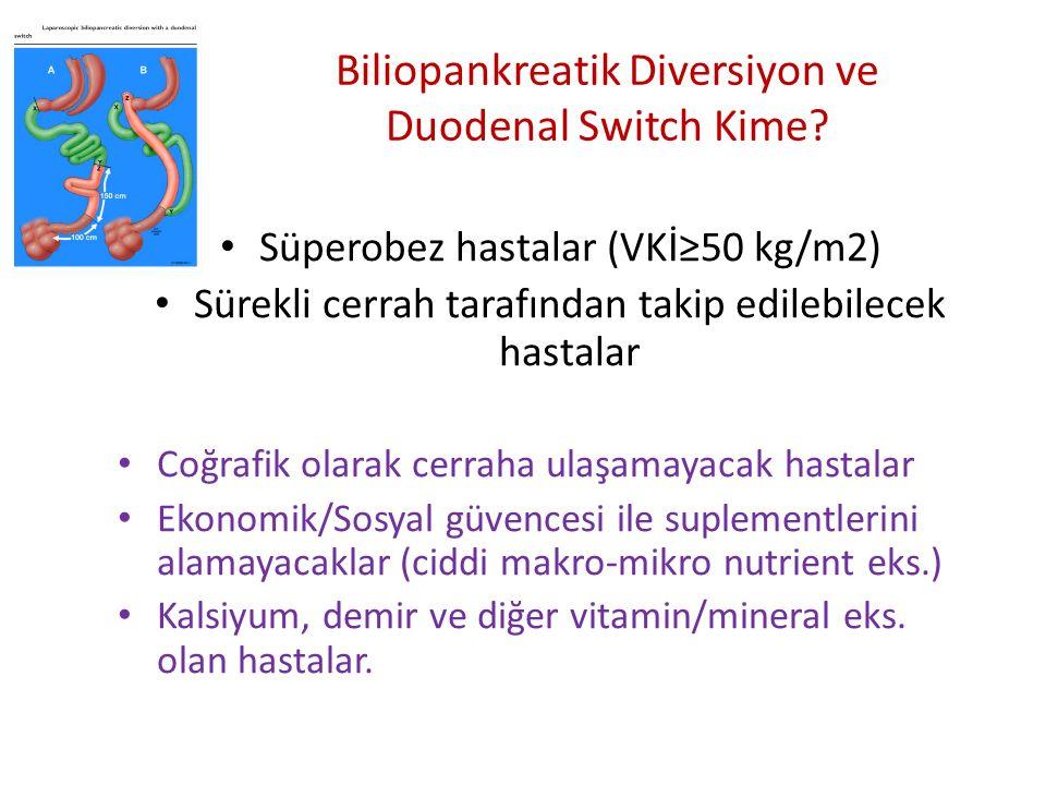 Biliopankreatik Diversiyon ve Duodenal Switch Kime? Süperobez hastalar (VKİ≥50 kg/m2) Sürekli cerrah tarafından takip edilebilecek hastalar Coğrafik o