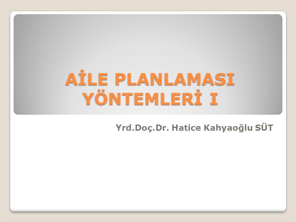 AİLE PLANLAMASI YÖNTEMLERİ I Yrd.Doç.Dr. Hatice Kahyaoğlu SÜT