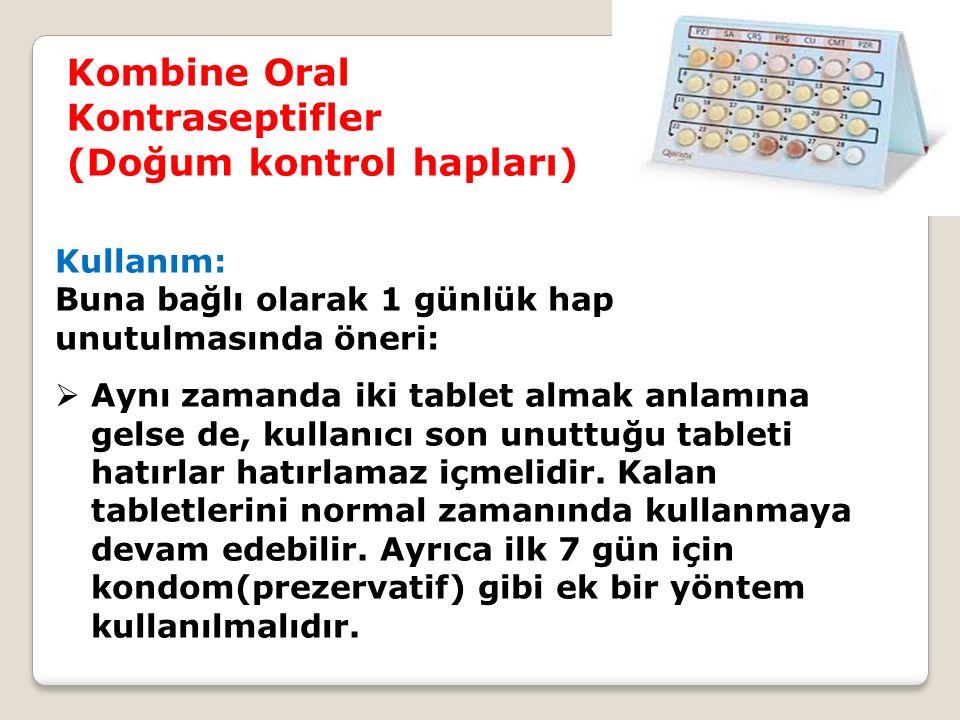 Kombine Oral Kontraseptifler (Doğum kontrol hapları) Kullanım: Buna bağlı olarak 1 günlük hap unutulmasında öneri:  Aynı zamanda iki tablet almak anlamına gelse de, kullanıcı son unuttuğu tableti hatırlar hatırlamaz içmelidir.