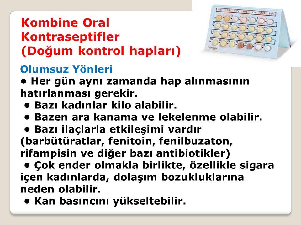 Kombine Oral Kontraseptifler (Doğum kontrol hapları) Olumsuz Yönleri Her gün aynı zamanda hap alınmasının hatırlanması gerekir.