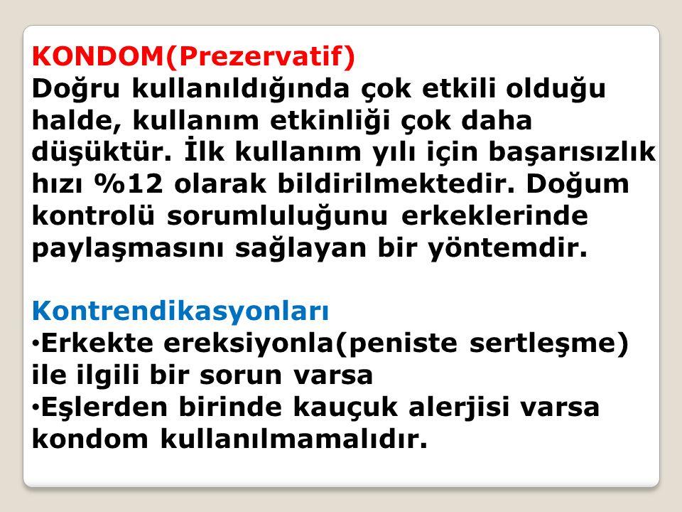 KONDOM(Prezervatif) Doğru kullanıldığında çok etkili olduğu halde, kullanım etkinliği çok daha düşüktür.
