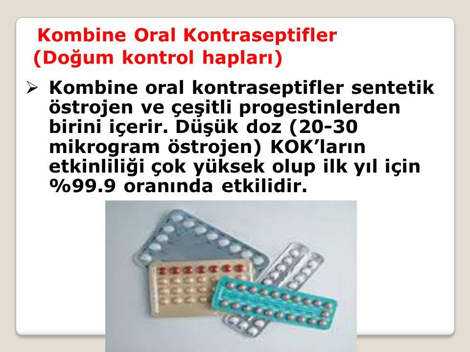 Kombine Oral Kontraseptifler (Doğum kontrol hapları)  Kombine oral kontraseptifler sentetik östrojen ve çeşitli progestinlerden birini içerir.