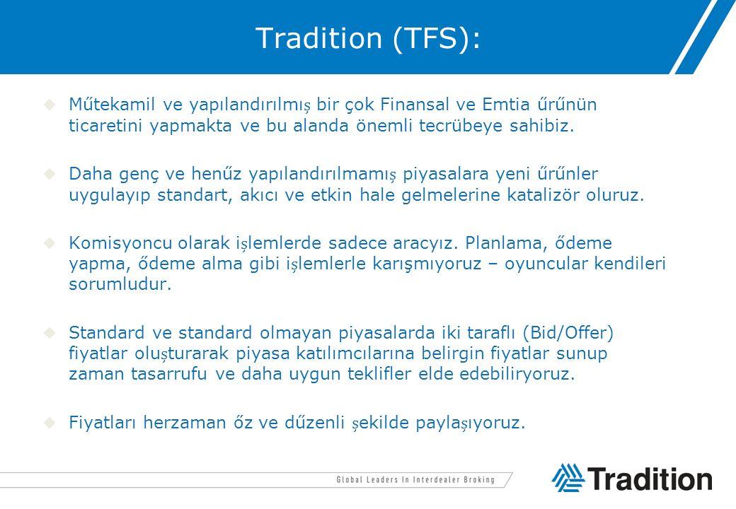 Tradition (TFS): Műtekamil ve yapılandırılmı bir çok Finansal ve Emtia űrűnün ticaretini yapmakta ve bu alanda önemli tecrübeye sahibiz. Daha genç v