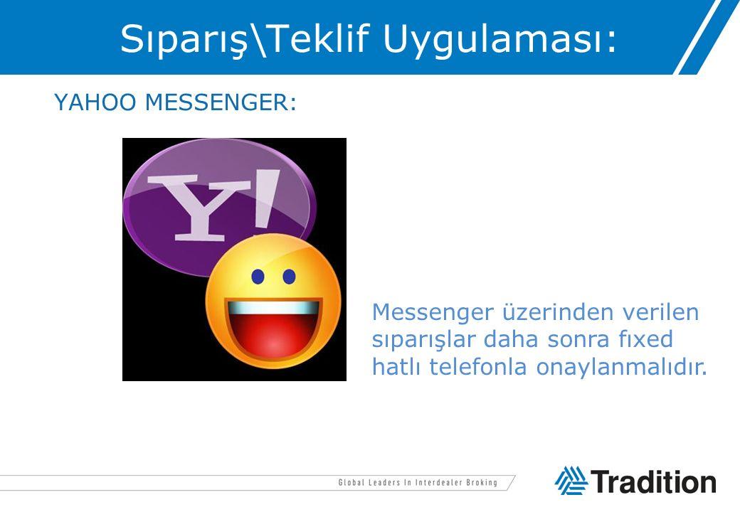 Sıparış\Teklif Uygulaması: YAHOO MESSENGER: Messenger üzerinden verilen sıparışlar daha sonra fıxed hatlı telefonla onaylanmalıdır.