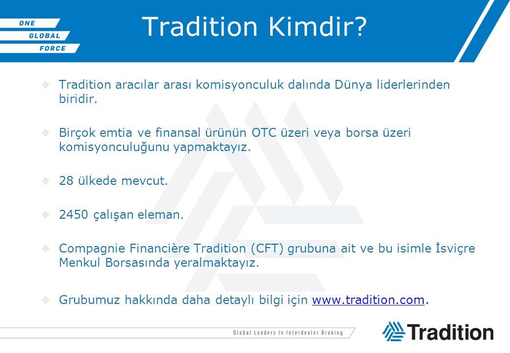 Tradition Kimdir? Tradition aracılar arası komisyonculuk dalında Dünya liderlerinden biridir. Birçok emtia ve finansal ürünün OTC üzeri veya borsa ü