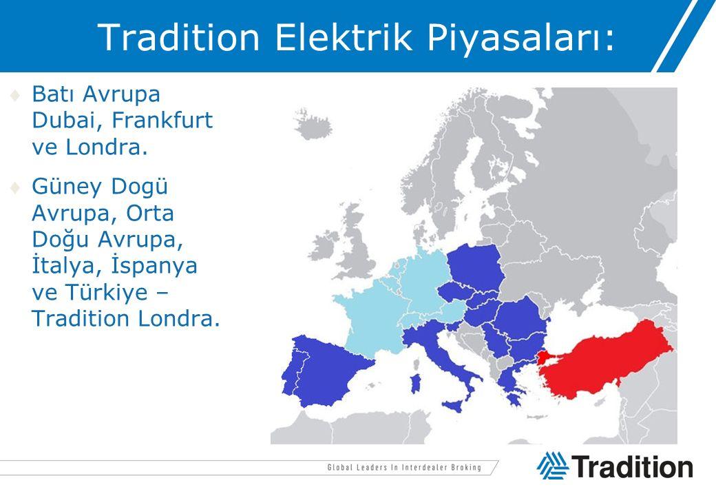 Tradition Elektrik Piyasaları: Batı Avrupa Dubai, Frankfurt ve Londra. Güney Dogü Avrupa, Orta Doğu Avrupa, İtalya, İspanya ve Türkiye – Tradition L