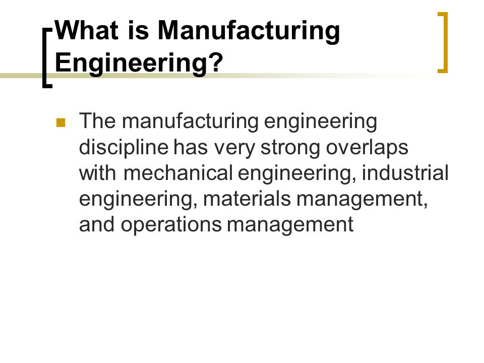 What is Manufacturing Engineering.
