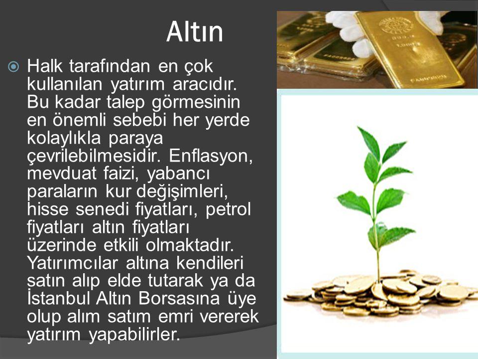 Altın  Halk tarafından en çok kullanılan yatırım aracıdır.