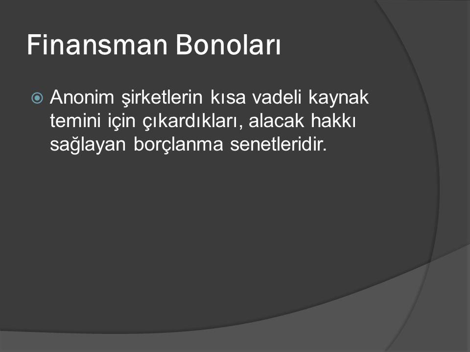 Finansman Bonoları  Anonim şirketlerin kısa vadeli kaynak temini için çıkardıkları, alacak hakkı sağlayan borçlanma senetleridir.