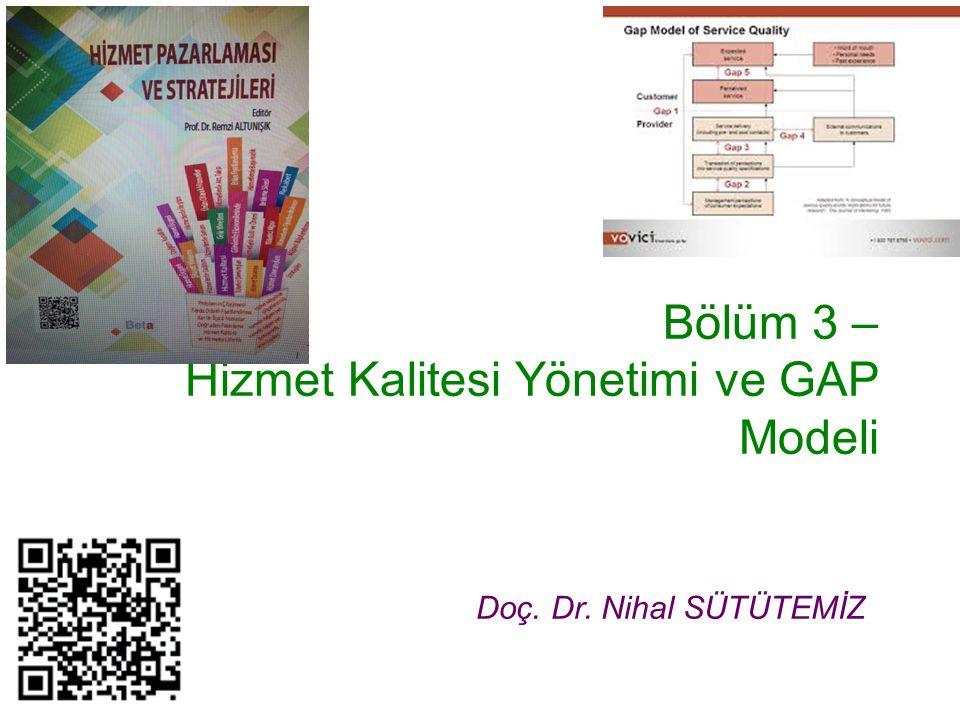Bölüm 3 – Hizmet Kalitesi Yönetimi ve GAP Modeli Doç. Dr. Nihal SÜTÜTEMİZ