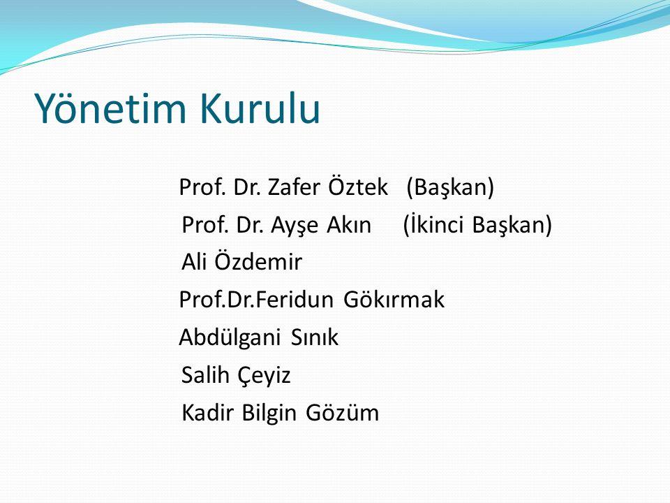 Yönetim Kurulu Prof. Dr. Zafer Öztek (Başkan) Prof. Dr. Ayşe Akın (İkinci Başkan) Ali Özdemir Prof.Dr.Feridun Gökırmak Abdülgani Sınık Salih Çeyiz Kad