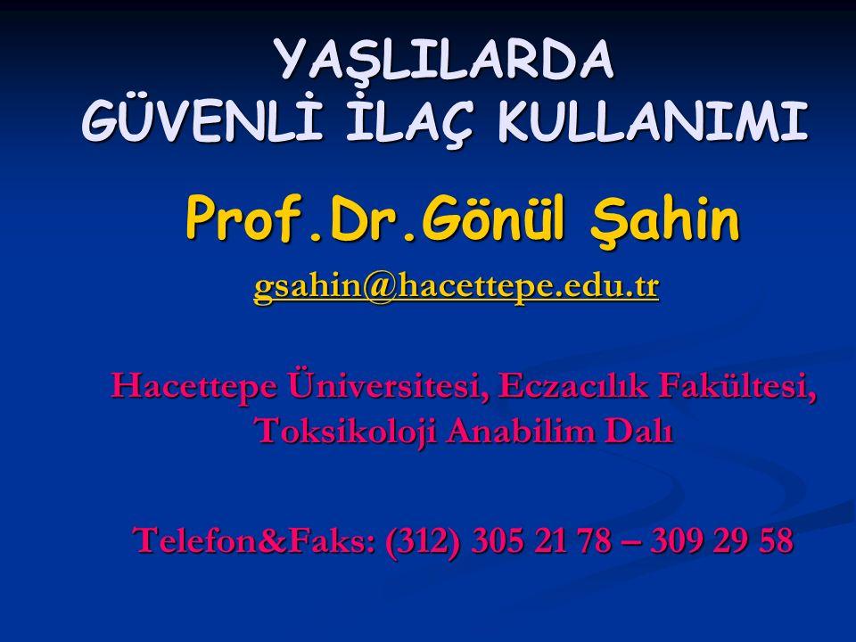 YAŞLILARDA GÜVENLİ İLAÇ KULLANIMI Prof.Dr.Gönül Şahin gsahin@hacettepe.edu.tr gsahin@hacettepe.edu.trgsahin@hacettepe.edu.tr Hacettepe Üniversitesi, E