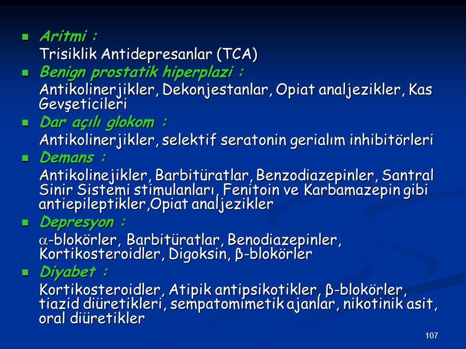 107 Aritmi : Aritmi : Trisiklik Antidepresanlar (TCA) Benign prostatik hiperplazi : Benign prostatik hiperplazi : Antikolinerjikler, Dekonjestanlar, O