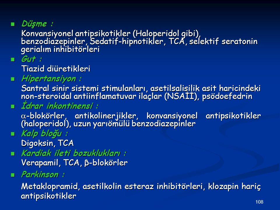108 Düşme : Düşme : Konvansiyonel antipsikotikler (Haloperidol gibi), benzodiazepinler, Sedatif-hipnotikler, TCA, selektif seratonin gerialım inhibitö