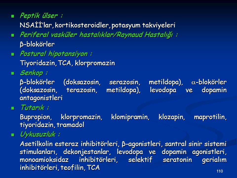 110 Peptik ülser : Peptik ülser : NSAİİ'lar, kortikosteroidler, potasyum takviyeleri Periferal vasküler hastalıklar/Raynaud Hastalığı : Periferal vask