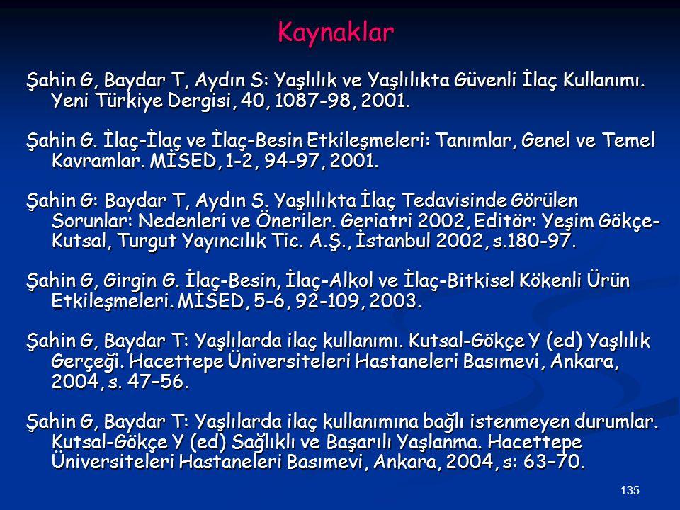 135Kaynaklar Şahin G, Baydar T, Aydın S: Yaşlılık ve Yaşlılıkta Güvenli İlaç Kullanımı. Yeni Türkiye Dergisi, 40, 1087-98, 2001. Şahin G. İlaç-İlaç ve