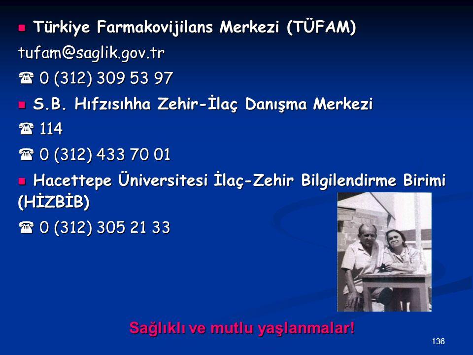 136 Sağlıklı ve mutlu yaşlanmalar! Türkiye Farmakovijilans Merkezi (TÜFAM) Türkiye Farmakovijilans Merkezi (TÜFAM)tufam@saglik.gov.tr  0 (312) 309 53