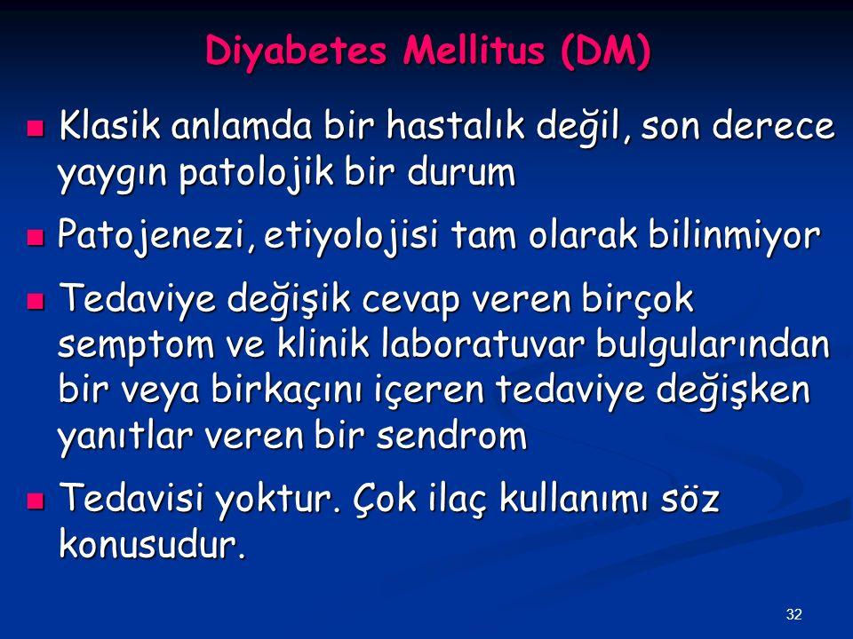 32 Diyabetes Mellitus (DM) Klasik anlamda bir hastalık değil, son derece yaygın patolojik bir durum Klasik anlamda bir hastalık değil, son derece yayg
