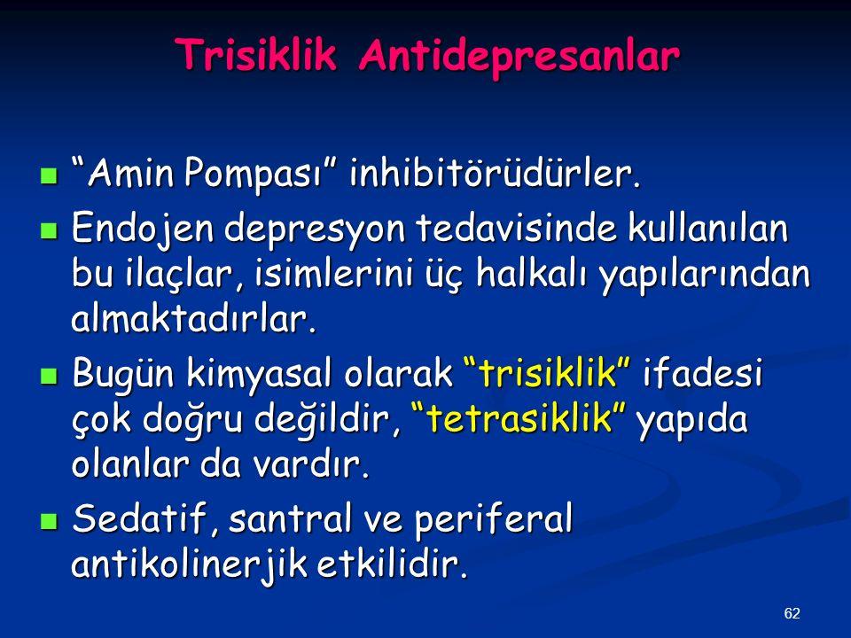 """62 Trisiklik Antidepresanlar """"Amin Pompası"""" inhibitörüdürler. """"Amin Pompası"""" inhibitörüdürler. Endojen depresyon tedavisinde kullanılan bu ilaçlar, is"""