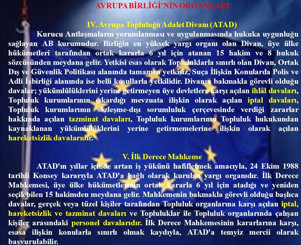 AVRUPA BİRLİĞİ'NİN ORGANLARI IV. Avrupa Topluluğu Adalet Divanı (ATAD) Kurucu Antlaşmaların yorumlanması ve uygulanmasında hukuka uygunluğu sağlayan A