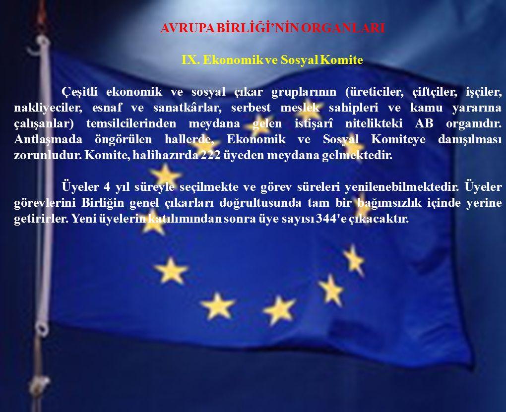 AVRUPA BİRLİĞİ'NİN ORGANLARI IX. Ekonomik ve Sosyal Komite Çeşitli ekonomik ve sosyal çıkar gruplarının (üreticiler, çiftçiler, işçiler, nakliyeciler,