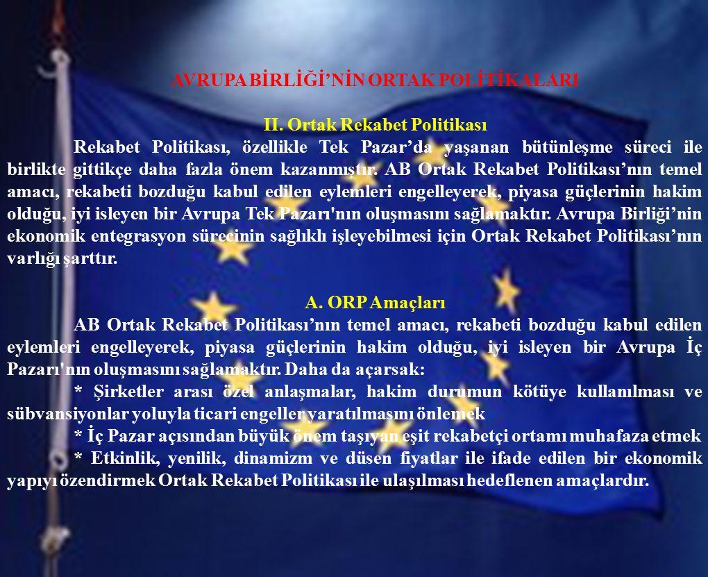 AVRUPA BİRLİĞİ'NİN ORTAK POLİTİKALARI II. Ortak Rekabet Politikası Rekabet Politikası, özellikle Tek Pazar'da yaşanan bütünleşme süreci ile birlikte g
