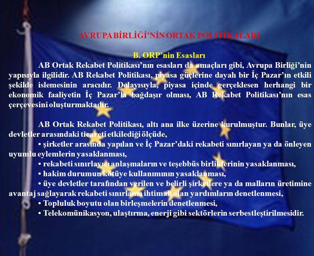 AVRUPA BİRLİĞİ'NİN ORTAK POLİTİKALARI B. ORP'nin Esasları AB Ortak Rekabet Politikası'nın esasları da amaçları gibi, Avrupa Birliği'nin yapısıyla ilgi